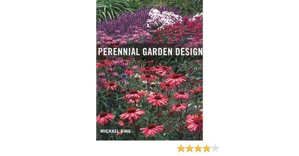 Perennial Garden Design: Michael King: 9780881927672: Amazon.com: Books