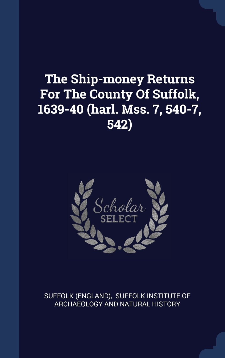 The Ship-money Returns For The County Of Suffolk, 1639-40 (harl. Mss. 7, 540-7, 542) PDF Text fb2 ebook