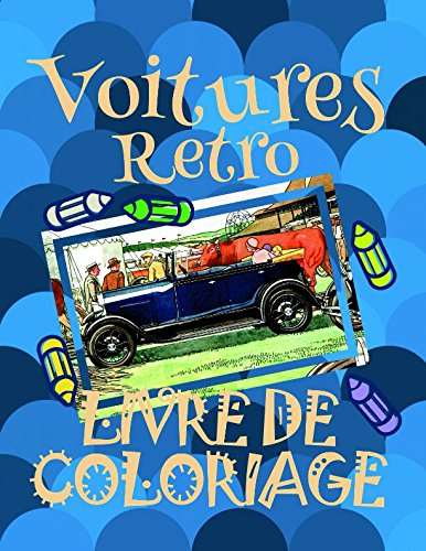 Livre de Coloriage Voitures Retro : Voitures Livre de Coloriage enfants 4-9 ans!  (Livre de Coloriage Voitures Retro - A SERIES OF COLORING BOOKS) (French Edition)