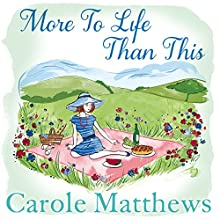 More to Life Than This Audiobook by Carole Matthews Narrated by Annie Aldington