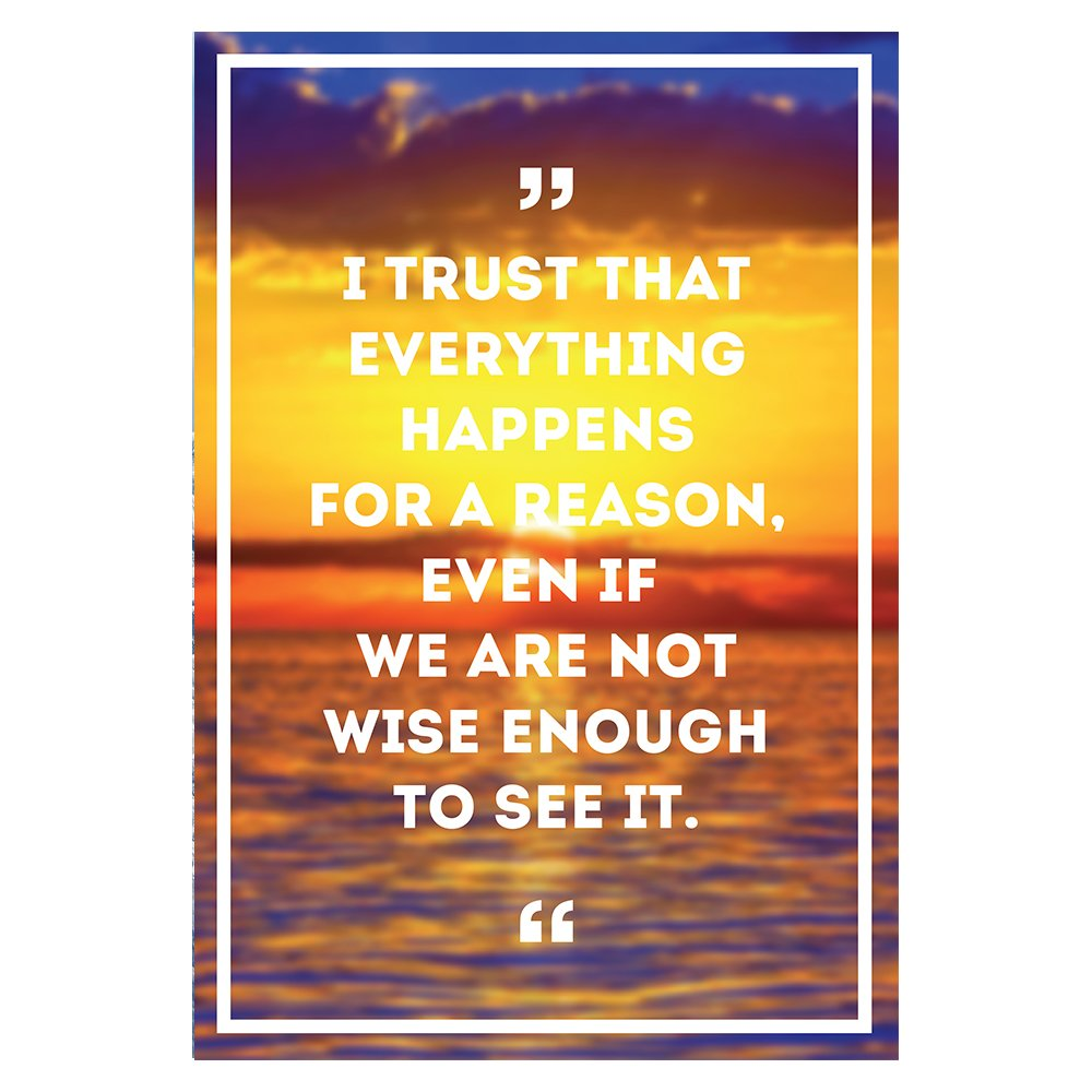 I TRUST THAT EVERYTHING HAPPENS FOR A REASON Motivational Quote Poster for Office Staff College Athletes Teams School Classrooms and Home –13x19 inch Inspirational Paper Poster Proudly Made in the USA
