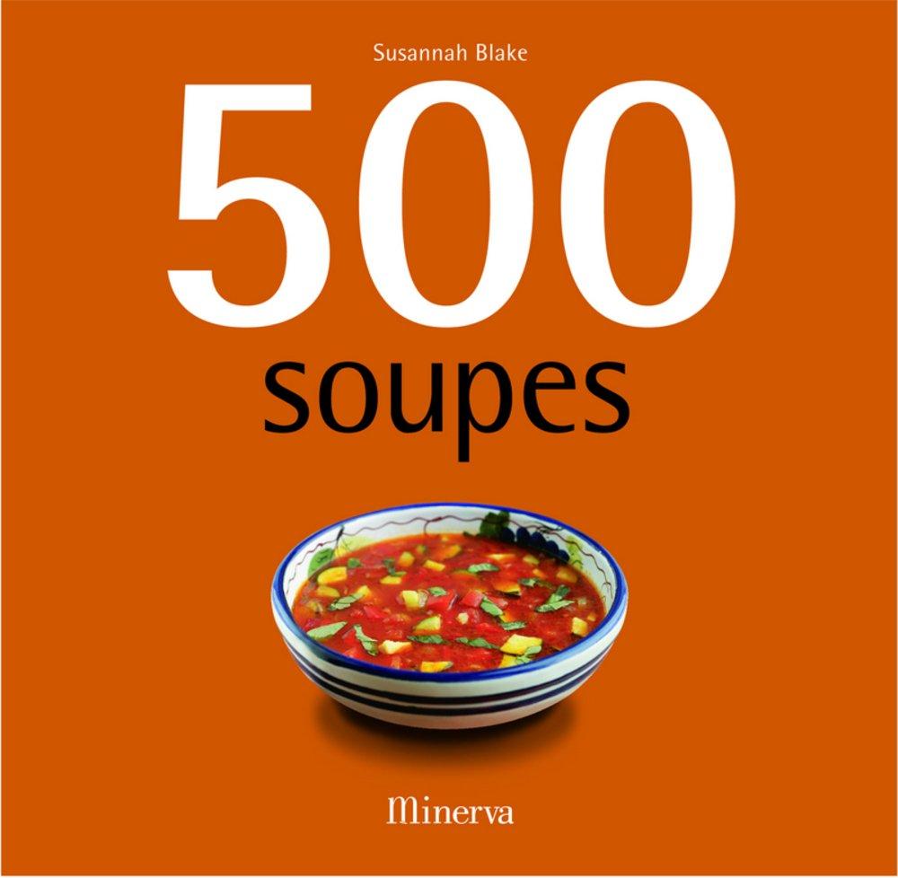 500 Soupes Broché – 2 octobre 2008 Susannah Blake Minerva 2830710479 749782830710472