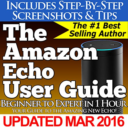 The Amazon Echo User Guide (Beginner to Expert in 1 Hour): Your Guide to the Amazing New Echo!