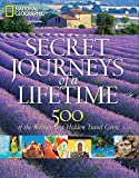 Secret Journeys of a Lifetime: 500 of the World's Best Hidden Travel Gems