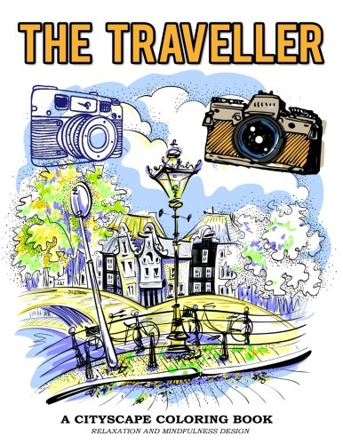 The Traveller A Cityscape Coloring Book Relaxation And Mindfulness Design: Vintage Camera and Famous cityscape Image to Color (Cityscape Coloring Book for Adults) (Volume 1)