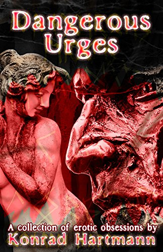Dangerous Urges Anthology by [Hartmann, Konrad]