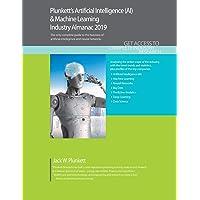 Plunkett's Artificial Intelligence (AI) & Machine Learning Industry Almanac 2019 (Plunkett's Industry Almanacs)