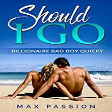 Should I Go: Billionaire Bad Boy Quicky Audiobook by Max Passion Narrated by Rose Matthews