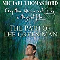 The Path of the Green Man: Gay Men, Wicca and Living a Magical Life Audiobook by Michael Thomas Ford Narrated by James Patrick Cronin
