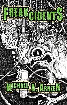 Freakcidents by [Arnzen, Michael]