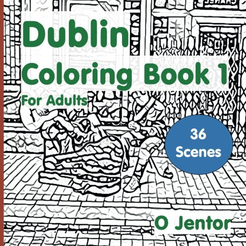 Dublin Coloring Book for Adults 1: Travel and Color - the Guinness Brewery, Temple Bar, Henry Street, St. Stephen's Green, Rathmines, Portobello, ... of Ireland. St. Patrick's Day (Volume 14)
