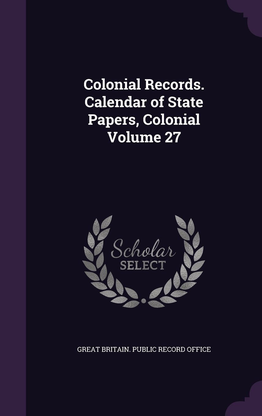 Download Colonial Records. Calendar of State Papers, Colonial Volume 27 ebook