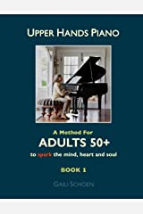 Upper Hands Piano: A Method for Adults 50+ to SPARK the Mind, Heart and Soul: Book 1 (Volume 1) Paperback