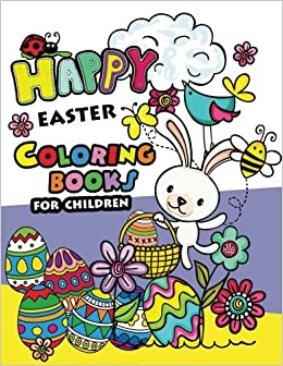 Amazon Happy Easter Coloring Books For Children Rabbit And Egg Designs Adults Teens Kids Toddlers Of All Ages 9781545161463
