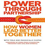 Power Through Partnership: How Women Lead Better Together | Betsy Polk,Maggie Ellis Chotas