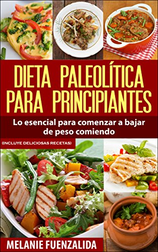 Dieta Paleolítica para Principiantes: Lo Esencial para Comenzar a Bajar de Peso COMIENDO (Incluye