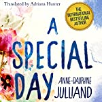 A Special Day: A Mother's Memoir of Love, Loss, and Acceptance After the Death of Her Daughter | Anne-Dauphine Julliand