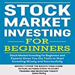 Stock Market Investing for Beginners as Well as Experts Gives You the Tools to Start Investing Wisely and Successfully | James Harley