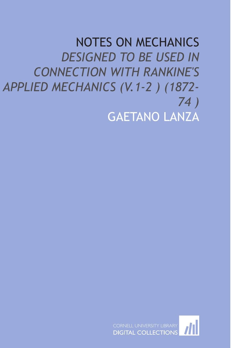 Notes on Mechanics: Designed to Be Used in Connection With Rankine's Applied Mechanics (V.1-2 ) (1872-74 ) ebook