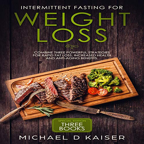 618c%2B0O83ZL - Intermittent Fasting for Weight Loss: Special Edition - Three Books - Combine Three Powerful Strategies for Rapid Fat Loss, Increased Health and Anti-Aging Benefits