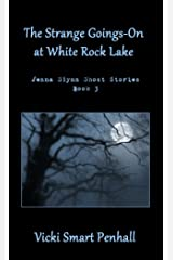 The Strange Goings-On at White Rock Lake (Jenna Glynn Ghost Stories Book 3) Kindle Edition