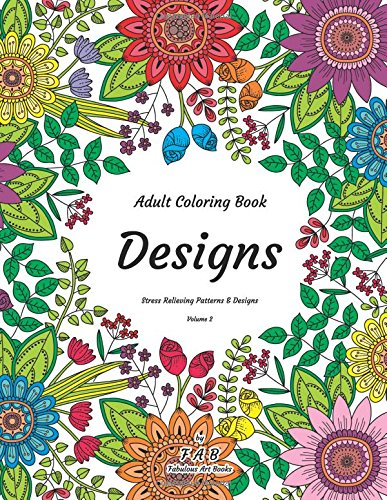 Read Online Designs - Adult Coloring Book - Stress Relieving Patterns & Designs - Volume 2: More than 50 unique, fabulous, delicately designed & inspiringly intricate stress relieving patterns & designs! ebook