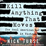 Kill Anything That Moves: The Real American War in Vietnam | Nick Turse