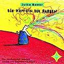Königin der Farben: Ein musikalisches Märchen Hörbuch von Jutta Bauer Gesprochen von: Katharina Thalbach