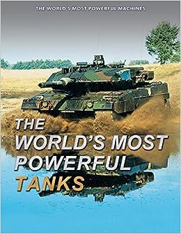 amazon the world s most powerful tanks world s most powerful Top 10 Us Tanks amazon the world s most powerful tanks world s most powerful machines 9781499465587 michael e haskew books
