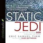Static Jedi: The Art of Hearing God Through the Noise   Eric Samuel Timm
