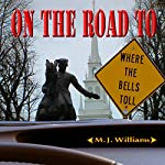 On the Road to Where the Bells Toll: On the Road Mystery Series, Book 2 | M. J. Williams