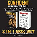 Confident Communication Skills: Discover How to Boost Your Confidence & Communication Skills Quickly & Easily: 2 in 1 Box Set Audiobook by Ace McCloud Narrated by Joshua Mackey