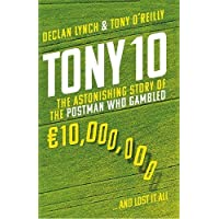 Tony 10: The astonishing story of the postman who gambled €10,000,000 ... and lost it all