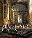 img - for Abandoned Places: A photographic exploration of more than 100 worlds we have left behind by Kieron Connolly (2016-11-22) book / textbook / text book
