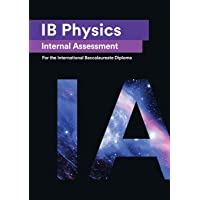 IB Physics Internal Assessment [IA]: Seven Excellent IA for the International Baccalaureate [IB] Diploma