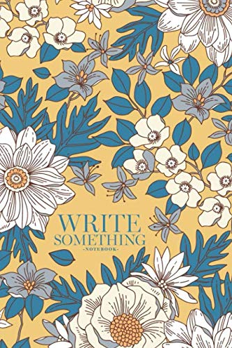 Notebook - Write something: Elegant floral pattern in small hand draw flower notebook, Daily Journal, Composition Book Journal, College Ruled Paper, 6 x 9 inches (100sheets) ()