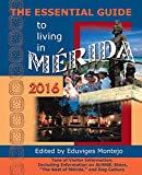 The Essential Guide to Living in Mérida, 2016: Tons of Visitor Information, Including Information on AirBNB, Stays, ''The Best of Mérida,'' and Dog Culture