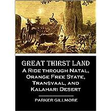 GREAT THIRST LAND A Ride through Natal, Orange Free State, Transvaal, and Kalahari Desert (1878)