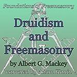 Druidism and Freemasonry: Foundations of Freemasonry Series | Albert G. Mackey