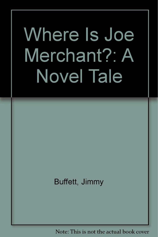 Where Is Joe Merchant?: A Novel Tale: Jimmy Buffett