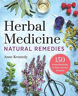 Herbal Medicine Natural Remedies: 150 Herbal Remedies to Heal Common Ailments
