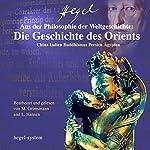 Aus der Philosophie der Weltgeschichte: Die Geschichte des Orients - China / Indien / Buddhismus / Persien / Ägypten | Georg Wilhelm Friedrich Hegel