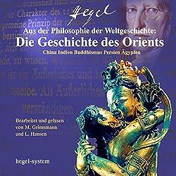 Aus der Philosophie der Weltgeschichte: Die Geschichte des Orients - China / Indien / Buddhismus / Persien / Ägypten