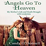 Angels Go to Heaven: My Mother's Life and Death Struggle with Leukemia | Candy O'Donnell