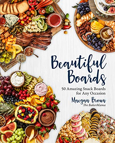 Beautiful Boards: 50 Amazing Snack Boards for Any Occasion -