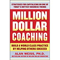 Million Dollar Coaching: Build a World-Class Practice by Helping Others Succeed
