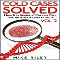 Cold Cases Solved Vol. 2: More True Stories of Murders That Took Years or Decades to Solve: Murder, Scandals and Mayhem, Book 10 Audiobook by Mike Riley Narrated by Stephen Aulridge, Jr.