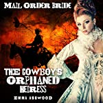 Mail Order Bride: The Cowboy's Orphaned Heiress: Brides of Wild Water Creek, Book 3 | Emma Ashwood