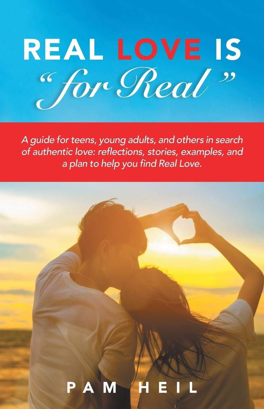 "Real Love Is ""for Real"": A guide for teens, young adults, and others in  search of authentic love: reflections, stories, examples, and a plan to  help you ..."