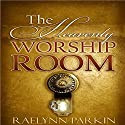 The Heavenly Worship Room Audiobook by Raelynn Parkin Narrated by Detris D. Brown